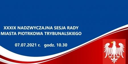 XXXIX Nadzwyczjna Sesja Rady 7.07.2021